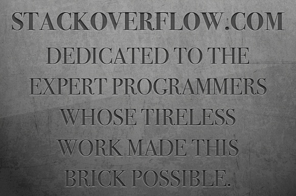 stackoverflow.com Dedicated to the expert programmers whose tireless work made this brick possible.